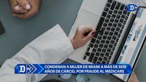 Condenan a mujer de Miami a más de seis años de cárcel por fraude al Medicare
